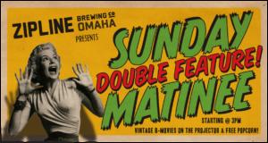 Sunday Matinee Double Feature! @ Zipline Omaha Taproom | Omaha | Nebraska | United States